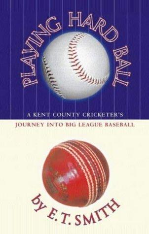 Playing Hard Ball: County Cricket and Big League Baseball by Smith, E.T. [01 May 2003]