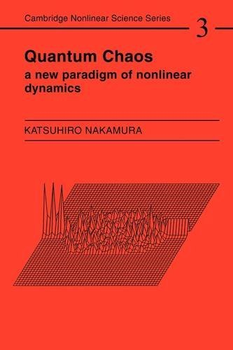 Quantum Chaos: A New Paradigm of Nonlinear Dynamics (Cambridge Nonlinear Science Series) by Katsuhiro Nakamura (2009-04-17)
