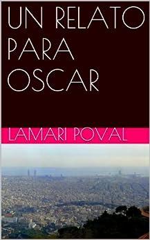 UN RELATO PARA OSCAR (Spanish Edition) di [Poval, Lamari]