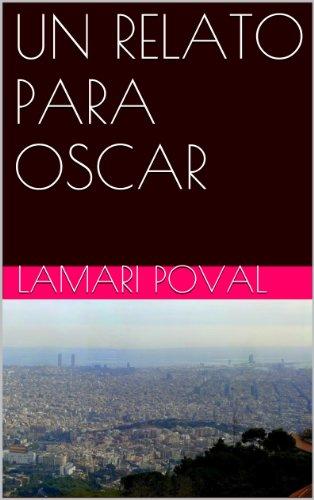 UN RELATO PARA OSCAR por Lamari Poval