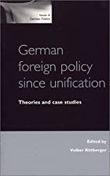 German Foreign Policy Since Unification: Theories and Case Studies: An Analysis of Foreign Policy Continuity and Change (Issues in German Politics)