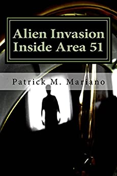 Alien Invasion - Inside Area 51 by [Mariano, Patrick]