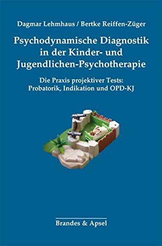 Psychodynamische Diagnostik in der Kinder- und Jugendlichen-Psychotherapie: Die Praxis projektiver Tests: Probatorik, Indikation und OPD-KJ