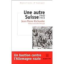 Une Autre Suisse, 1940-1944 : Un Bastion contre l'Allemagne nazie