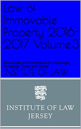 Law of Immovable Property 2016-2017 Volume.3: Servitudes and Covenants to Voisinage, Nuisance, Trees and Water (Institute of Law Study Guides 2016-2017) (English Edition)