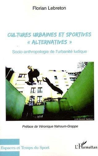 Cultures urbaines et sportives : Socio-anthropologie de l'urbanit ludique de Florian Lebreton (8 juin 2010) Broch