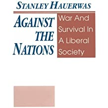 Against the Nations: War and Survival in a Liberal Society