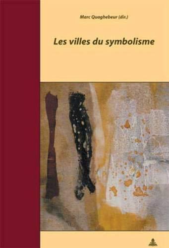 Les Villes du Symbolisme: Actes du colloque de Bruxelles – 21-23 octobre 2003 – Organisé par Marc Quaghebeur et Marie-France Renard – en collaboration ... pour l'Histoire des Francophonies, Band 13)
