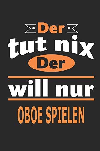 Der tut nix Der will nur oboe spielen: Notizbuch, Notizblock, Geburtstag Geschenk Buch mit 110 linierten Seiten
