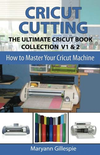 Cricut Cutting: The Ultimate Cricut Book Collection V1 & 2 (How to Master Your Cricut Machine, Band 4) -