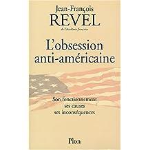L'obsession anti-américaine : Son fonctionnement, ses causes, ses inconséquences