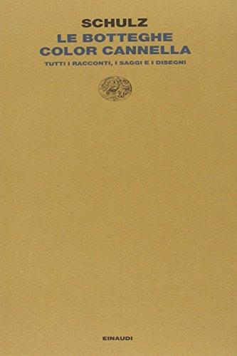 Le botteghe color cannella. Tutti i racconti, i saggi e i disegni (Letture Einaudi) por Bruno Schulz