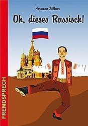 Oh, dieses Russisch: Eine heitere und unterhaltsame Betrachtung zur russischen Sprache (Fremdsprech)