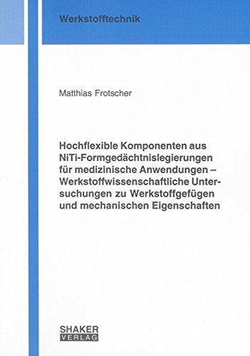 Hochflexible Komponenten aus NiTi-Formgedächtnislegierungen für medizinische Anwendungen - Werkstoffwissenschaftliche Untersuchungen zu ... (Berichte aus der Werkstofftechnik)