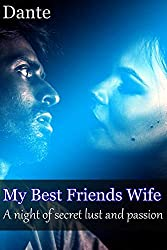 My Best Friends Wife: A night of secret lust and passion