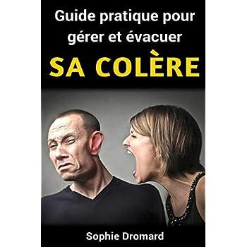 Guide pratique pour gérer et évacuer sa colère