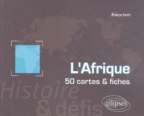 L'Afrique, histoire et défis : 50 cartes et fiches par Etienne Smith