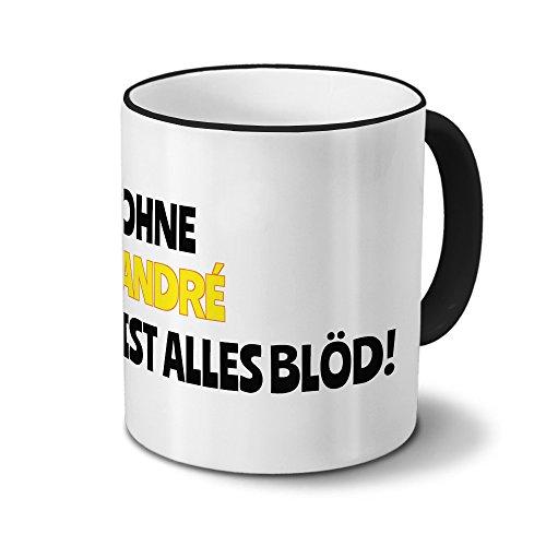 Tasse mit Namen André - Motiv Ohne André ist alles Blöd! - Namenstasse, Kaffeebecher, Mug, Becher, Kaffeetasse - Farbe Schwarz -