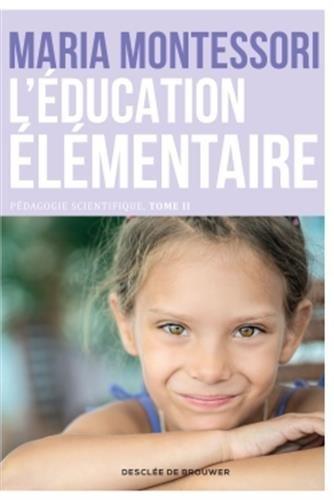 L'Education élémentaire. Pédagogie scientifique Tome 2 - pédagogie Montessori