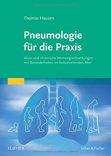 Pneumologie für die Praxis: Akute und chronische Atemwegserkrankungen mit Besonderheiten im fortschreitenden Alter