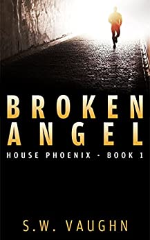 Broken Angel - Book 1 (House Phoenix Series) by [Vaughn, S.W.]