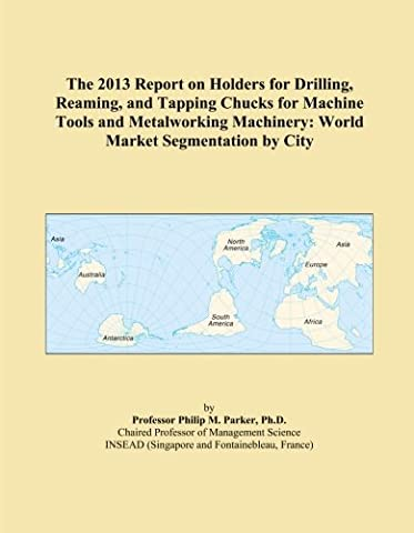 The 2013 Report on Holders for Drilling, Reaming, and Tapping