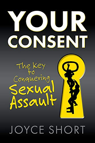 Your Consent: The Key to Conquering Sexual Assault (English Edition)