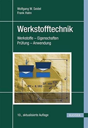 Werkstofftechnik: Werkstoffe - Eigenschaften - Prüfung - Anwendung