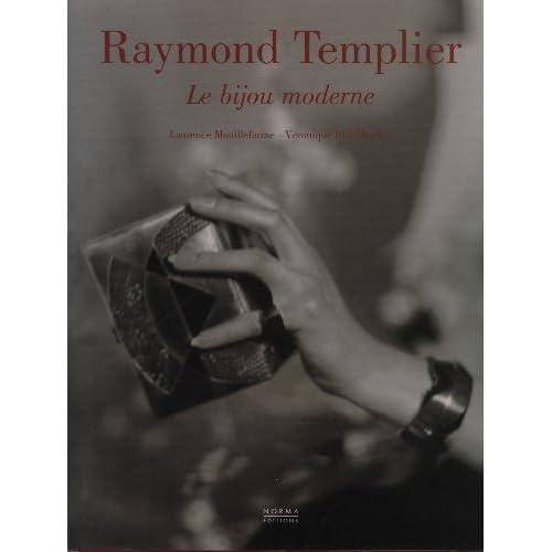 Raymond Templier: Le bijou moderne by Laurence Mouillefarine;Véronique Ristelhueber(2005-09-25)