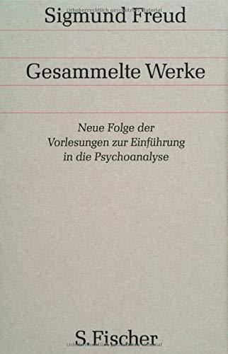 Gesammelte Werke.: Neue Folge der Vorlesungen zur Einführung in die Psychoanalyse (Gesammelte Werke in 18 Bänden mit einem Nachtragsband)