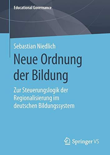 Neue Ordnung der Bildung: Zur Steuerungslogik der Regionalisierung im deutschen Bildungssystem (Educational Governance, Band 49)