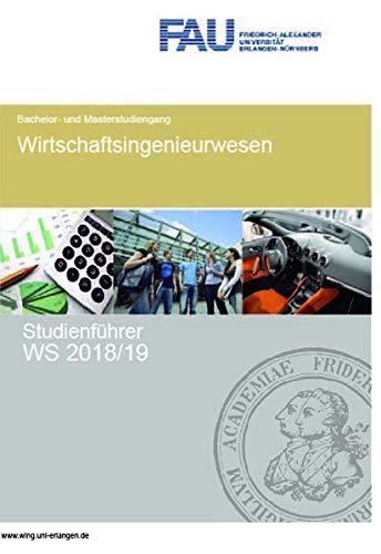 Studienführer Wirtschaftsingenieurwesen WS 2018/19: FAU Universität Erlangen Nürnberg - Bachelor- und Masterstudium (Studienführer Wirtschaftsingenieurwesen, FAU Universität Erlangen-Nürnberg)