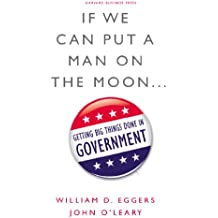 If We Can Put a Man on the Moon: Getting Big Things Done in Government