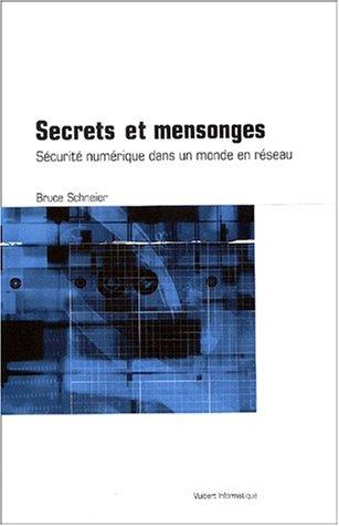 Secrets et mensonges : Sécurité numérique dans un monde en réseau par Bruce Schneier