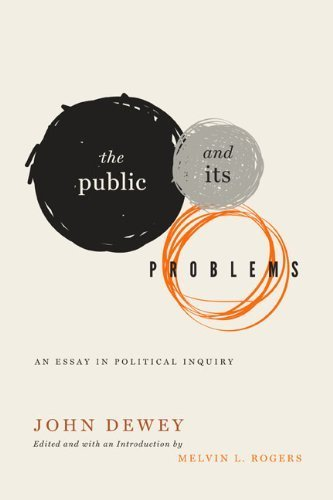 The Public and Its Problems: An Essay in Political Inquiry by John Dewey (2012-10-09)