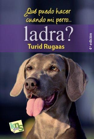 ¿Qué puedo hacer cuando mi perro…ladra?: El ladrido: la voz de un lenguaje
