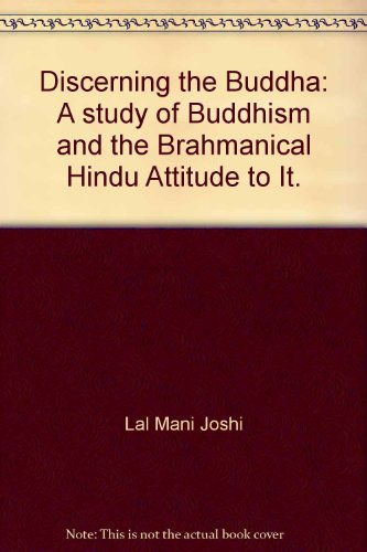 Discerning the Buddha: A study of Buddhism and the Brahmanical Hindu Attitude to It.