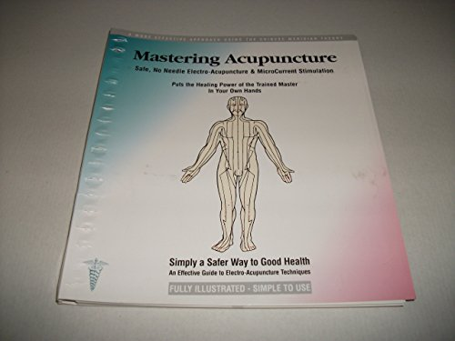 Mastering Acupuncture: Safe, No Needle Electro-acupuncture and Microcurrent Stimulation by Redfern, Robert (2006) Spiral-bound