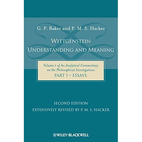 Wittgenstein: Understanding and Meaning: Volume 1 of an Analytical Commentary on the Philosophical Investigations, Part I: Essays by Gordon P. Baker P. M. S. Hacker(2009-12-14)