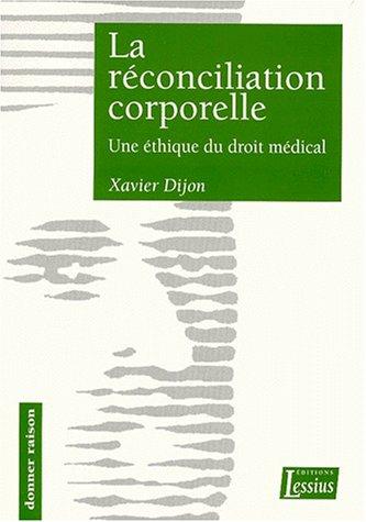 LA RECONCILIATION CORPORELLE. Une éthique du droit médical par Xavier Dijon
