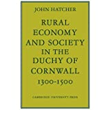 [(Rural Economy and Society in the Duchy of Cornwall 1300 - 1500 )] [Author: John Hatcher] [Oct-2008]