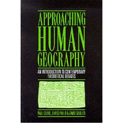 [(Approaching Human Geography: An Introduction to Contemporary Theoretical Debates)] [Author: Paul J. Cloke] published on (May, 1991)