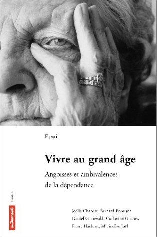 Vivre au grand âge. Angoisses et ambivalences de la dépendance