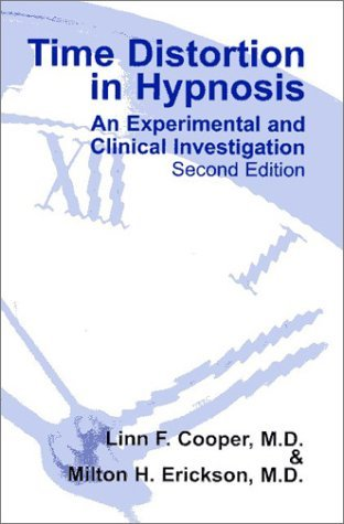 Time Distortion in Hypnosis: An Experimental and Clinical Investigation by Linn F. Cooper (2002-09-01)