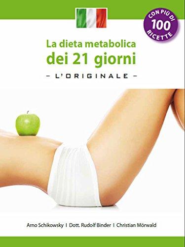 La dieta metabolica dei 21 giorni -L' Original-: (Edizione italiana) (Die 21-Tage Stoffwechselkur Vol. 4)