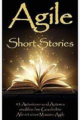 Agile Short Stories: 45 Autorinnen und Autoren erzählen ihre Geschichte - Alle mit einer Mission: Agile Taschenbuch