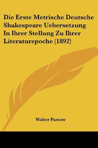 Die Erste Metrische Deutsche Shakespeare Uebersetzung in Ihrer Stellung Zu Ihrer Literaturepoche (1892)