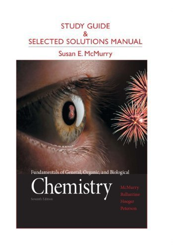 Study Guide and Selected Solutions Manual for Fundamentals of General, Organic, and Biological Chemistry 7th by McMurry, John E., Ballantine, David S., Hoeger, Carl A., Pet (2012) Paperback