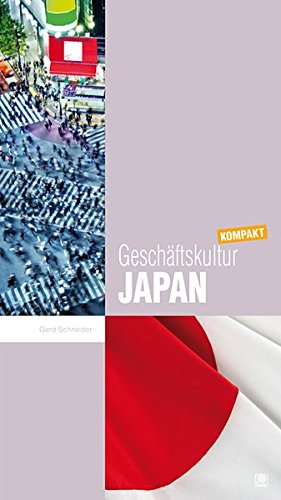 Geschäftskultur Japan kompakt: Wie Sie mit japanischen Geschäftspartnern, Kollegen und Mitarbeitern erfolgreich zusammenarbeiten (Geschäftskultur kompakt)