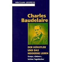"""Der Künstler und das moderne Leben. Essays, """"Salons"""", Intime Tagebücher"""